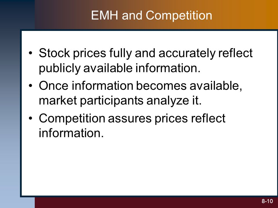 EMH and Competition Stock prices fully and accurately reflect publicly available information.