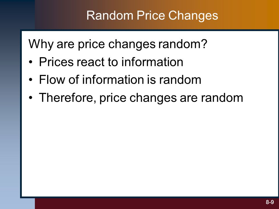 Random Price Changes Why are price changes random Prices react to information. Flow of information is random.