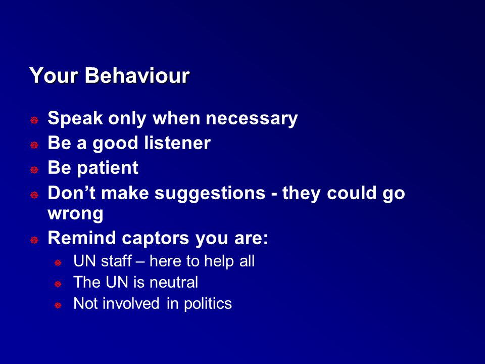Your Behaviour Speak only when necessary Be a good listener Be patient