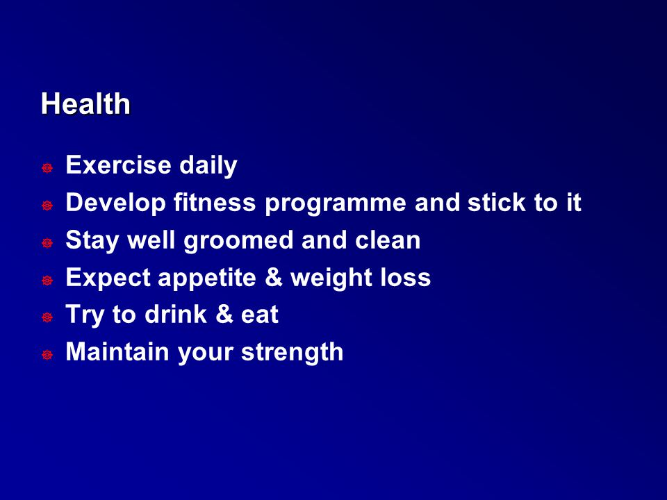 Health Exercise daily Develop fitness programme and stick to it