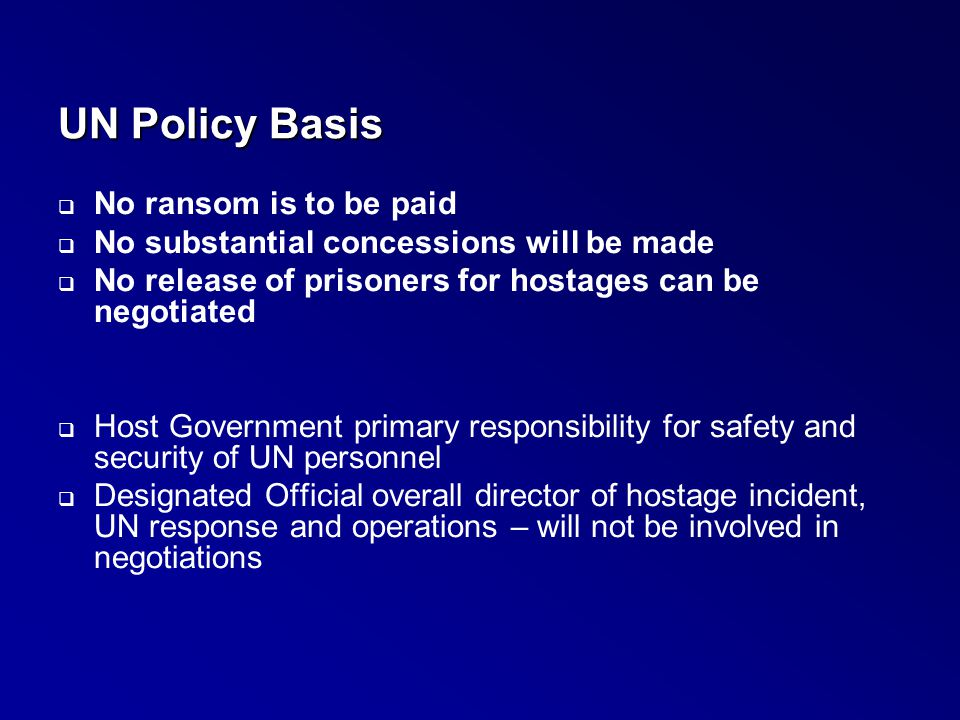 UN Policy Basis No ransom is to be paid