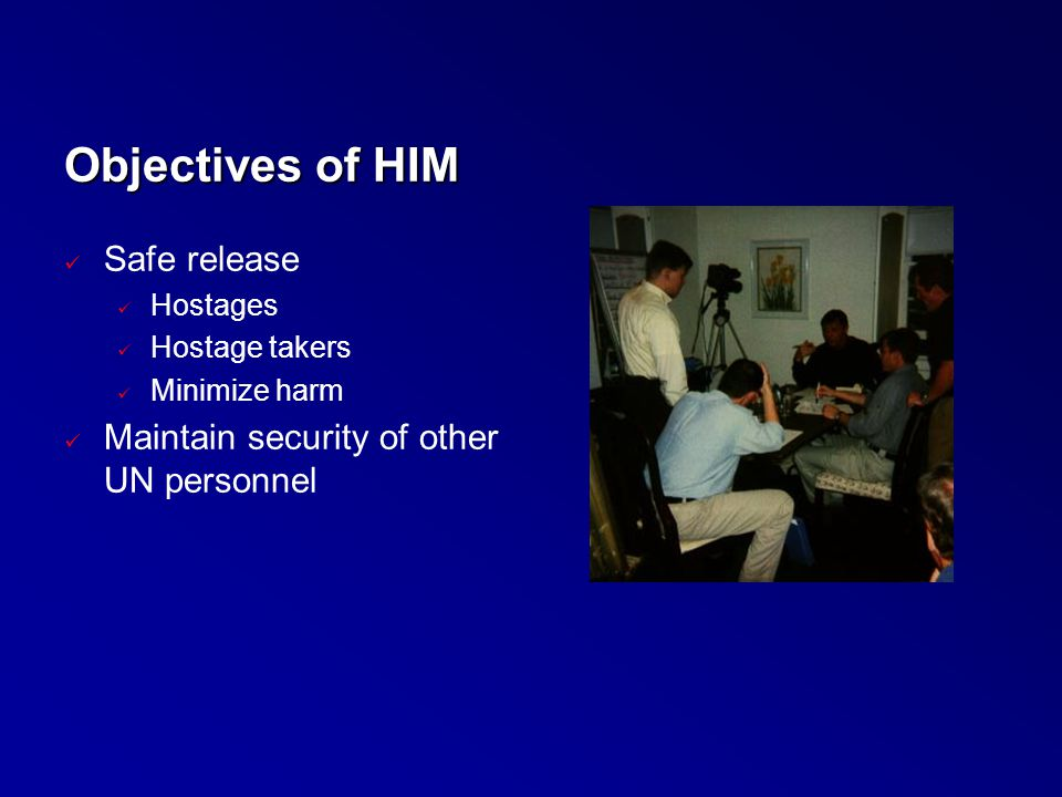 Objectives of HIM Safe release Maintain security of other UN personnel