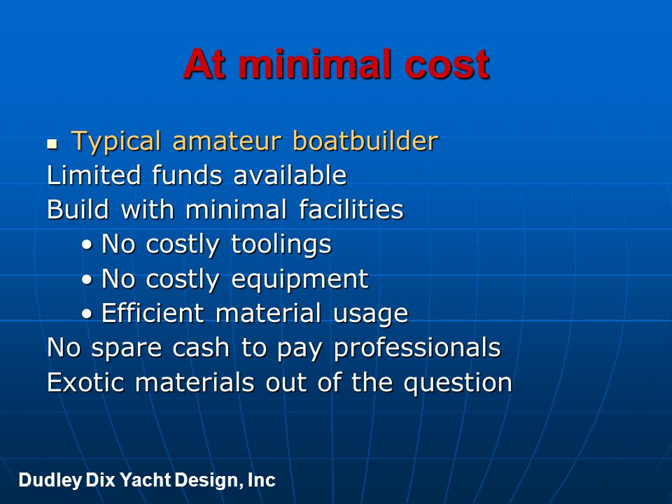 At minimal cost Typical amateur boatbuilder Limited funds available
