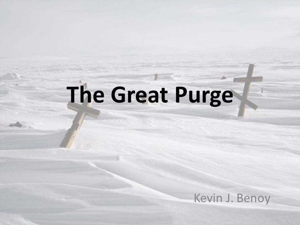 The Great Purge Kevin J. Benoy