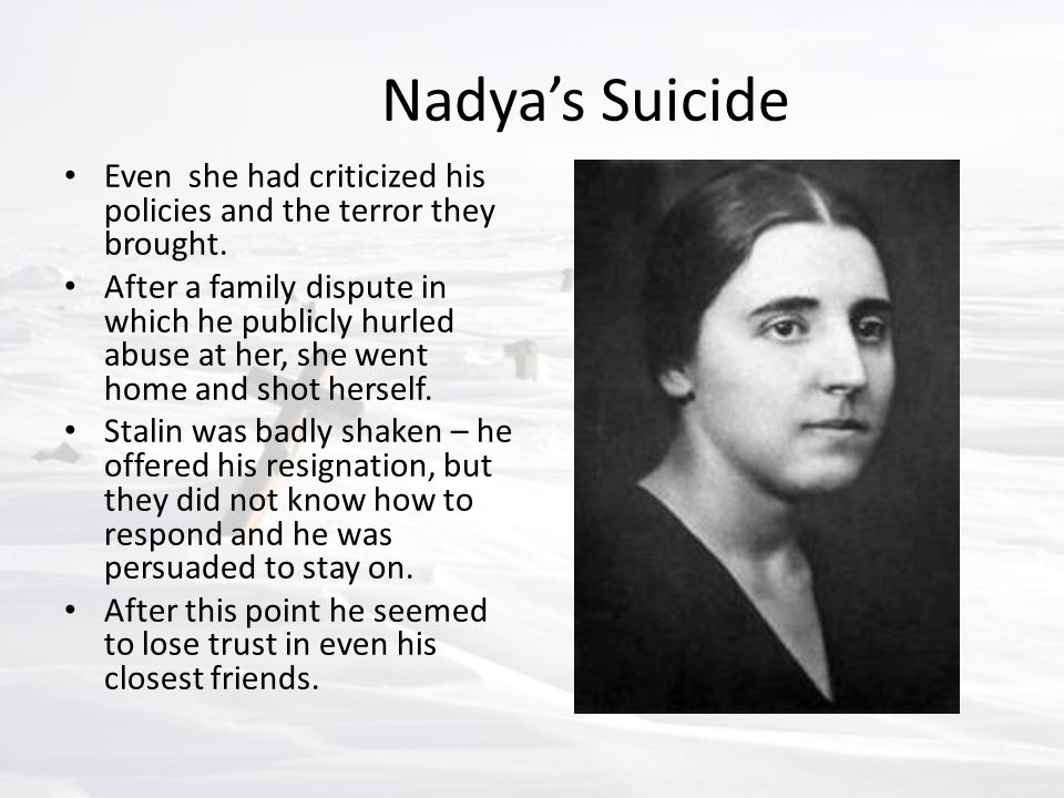 Nadya's Suicide Even she had criticized his policies and the terror they brought.