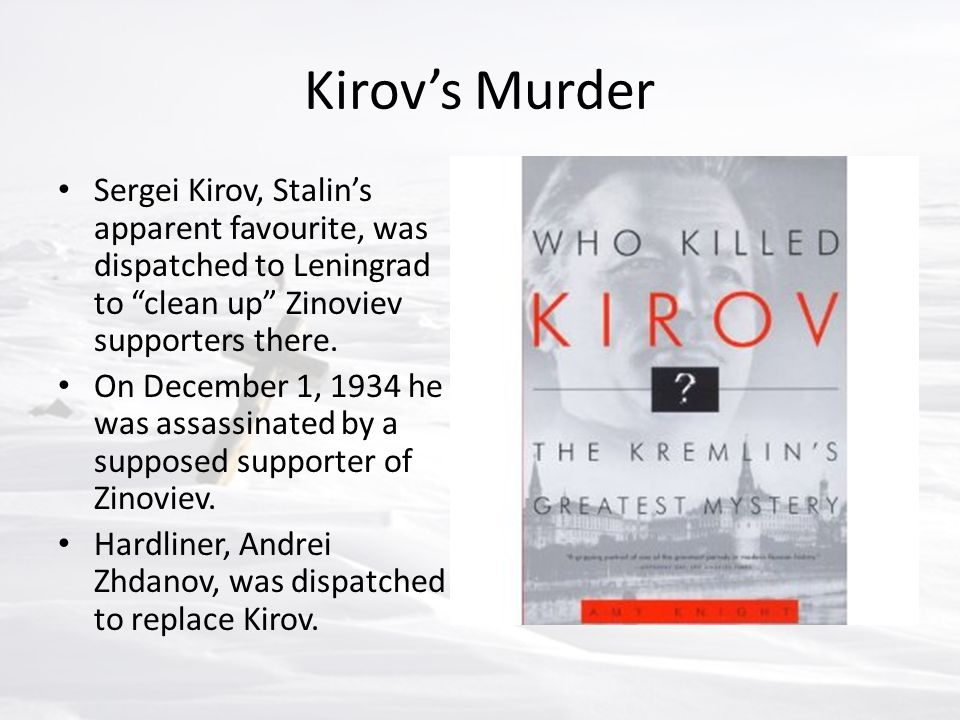 Kirov's Murder Sergei Kirov, Stalin's apparent favourite, was dispatched to Leningrad to clean up Zinoviev supporters there.