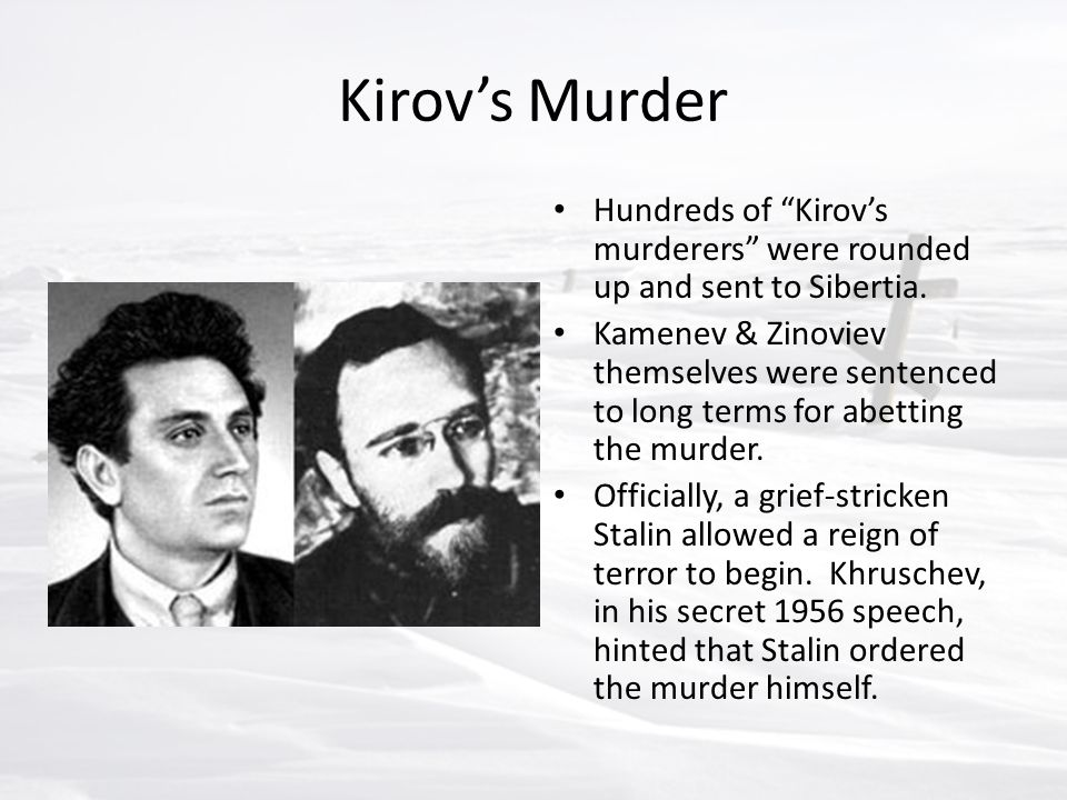 Kirov's Murder Hundreds of Kirov's murderers were rounded up and sent to Sibertia.