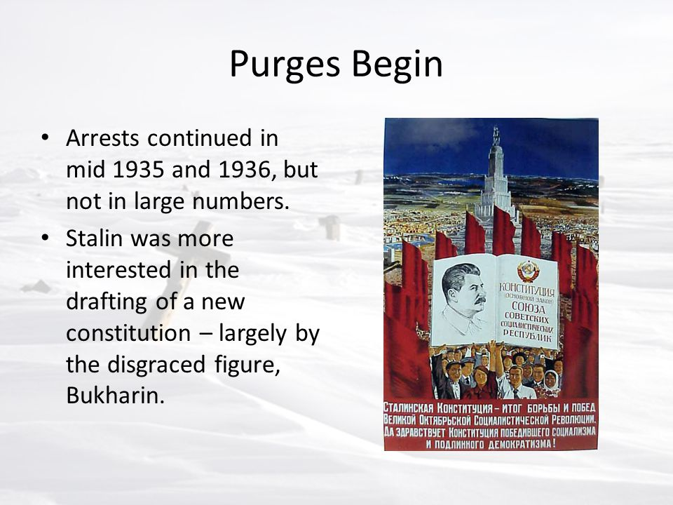Purges Begin Arrests continued in mid 1935 and 1936, but not in large numbers.