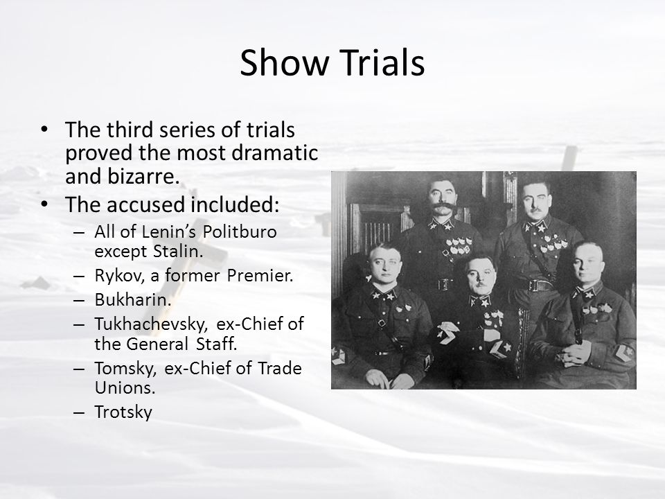 Show Trials The third series of trials proved the most dramatic and bizarre. The accused included:
