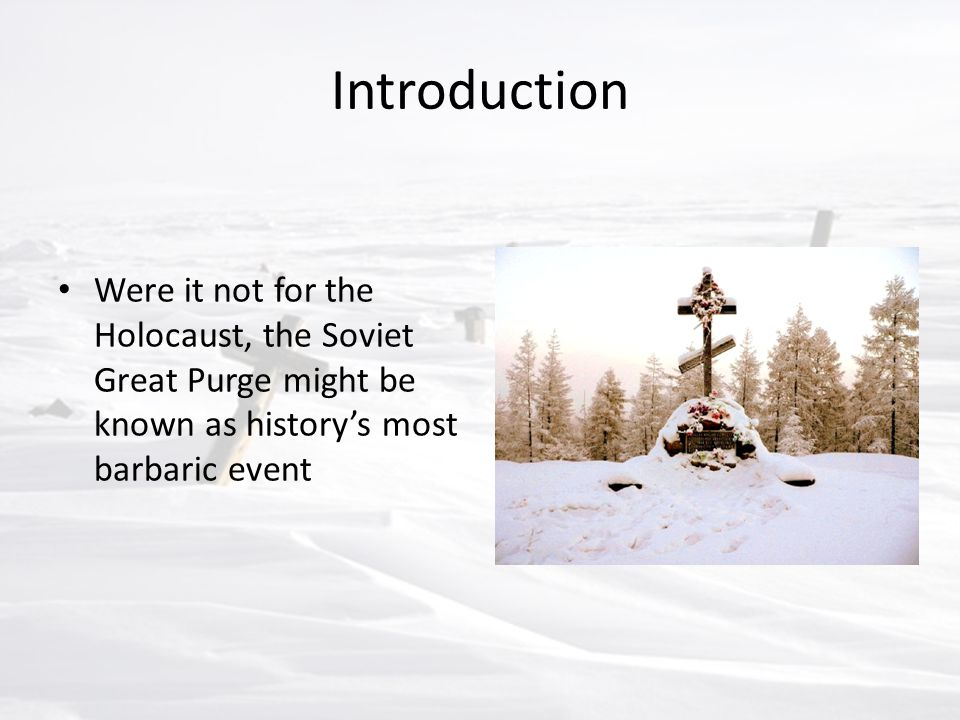 Introduction Were it not for the Holocaust, the Soviet Great Purge might be known as history's most barbaric event.