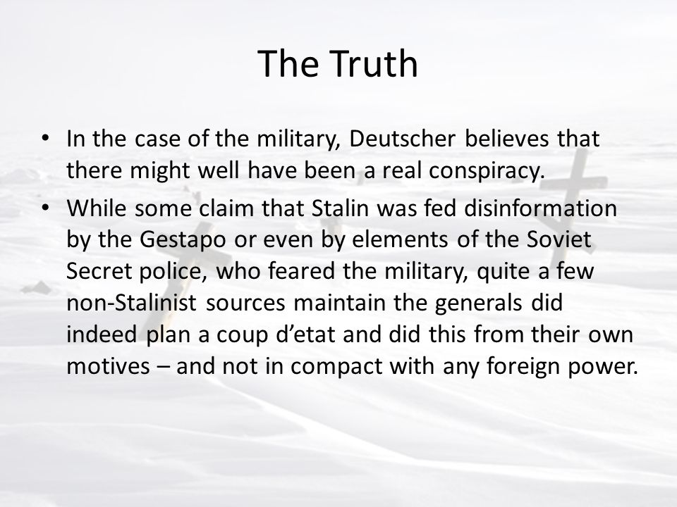 The Truth In the case of the military, Deutscher believes that there might well have been a real conspiracy.
