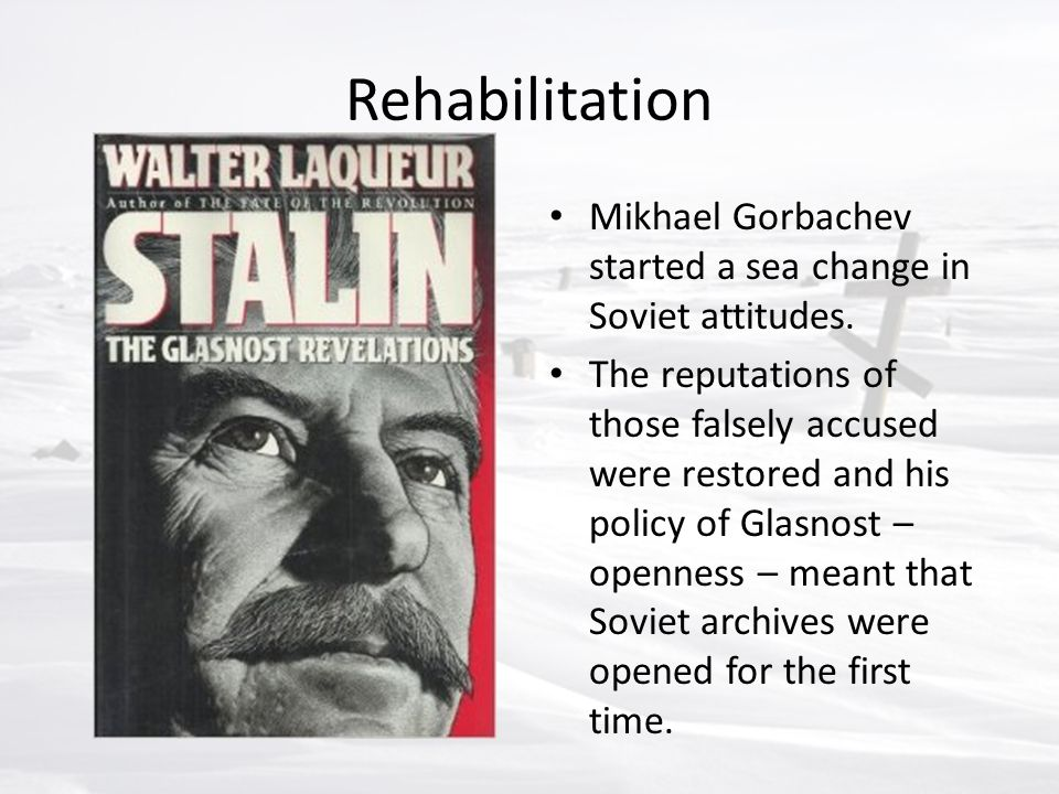 Rehabilitation Mikhael Gorbachev started a sea change in Soviet attitudes.