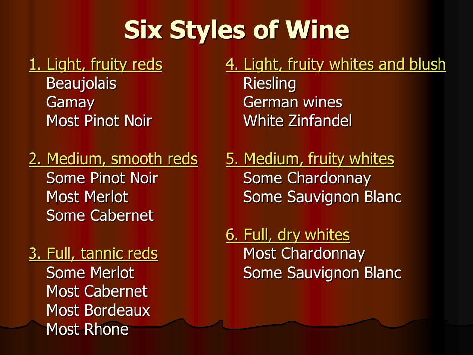 Six Styles of Wine 1. Light, fruity reds Beaujolais Gamay