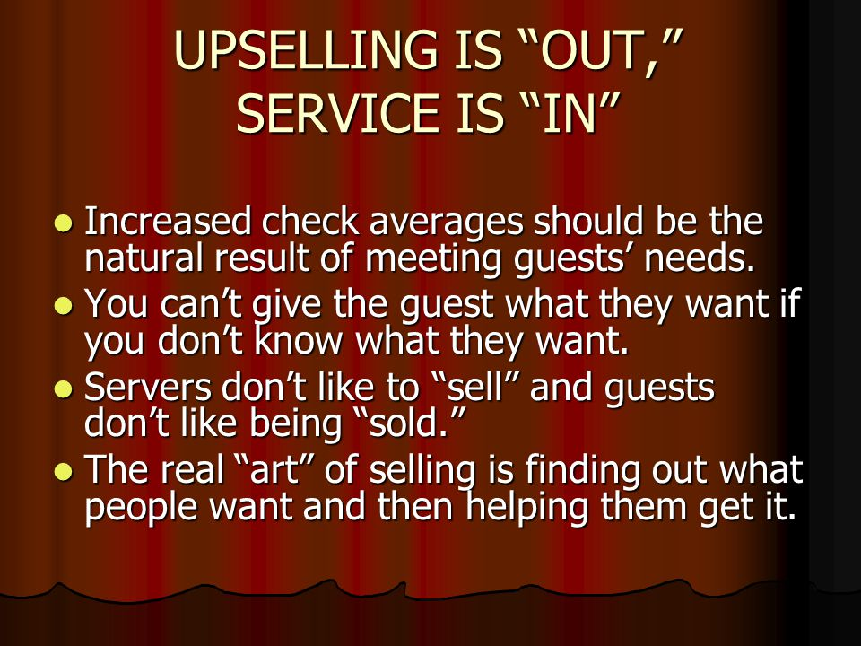 UPSELLING IS OUT, SERVICE IS IN