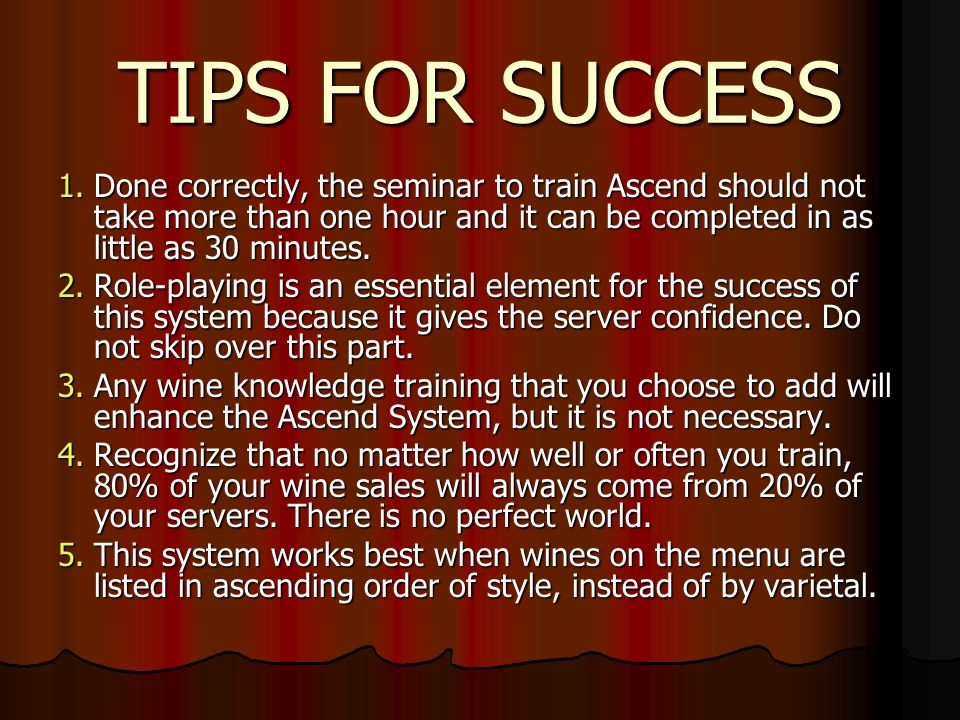 TIPS FOR SUCCESS Done correctly, the seminar to train Ascend should not take more than one hour and it can be completed in as little as 30 minutes.