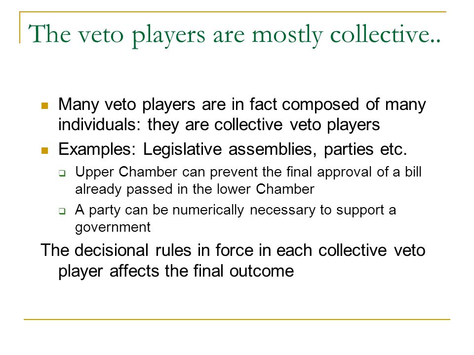 The veto players are mostly collective..