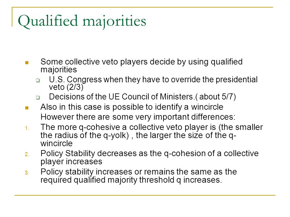 Qualified majorities Some collective veto players decide by using qualified majorities.