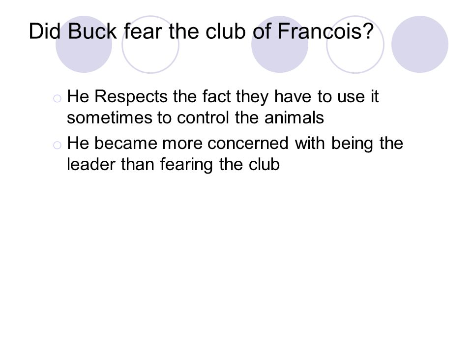 Did Buck fear the club of Francois