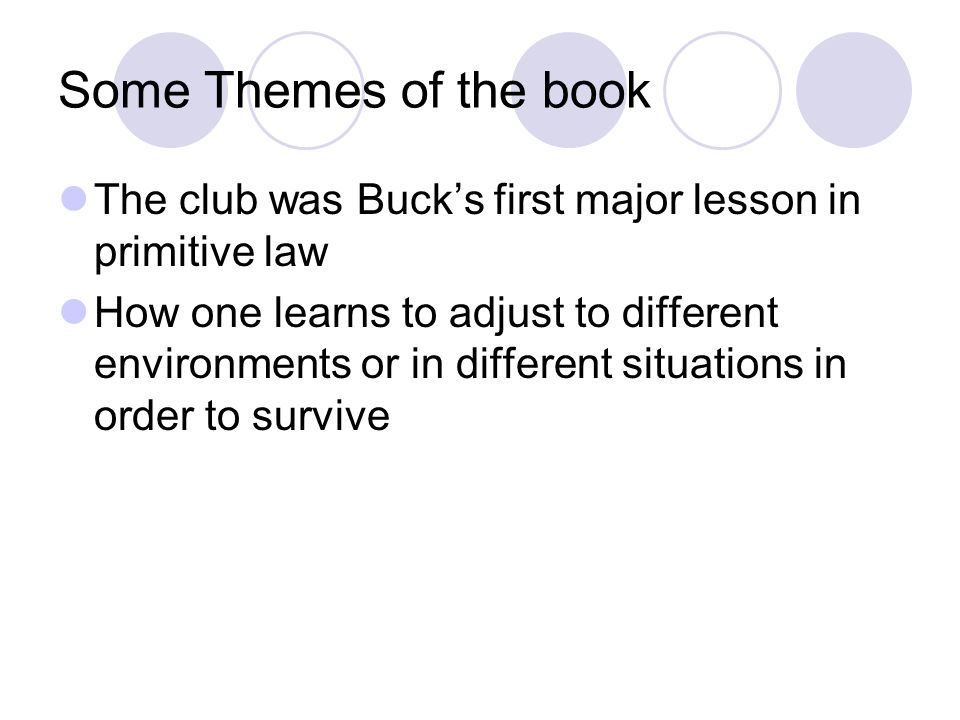 Some Themes of the book The club was Buck's first major lesson in primitive law.