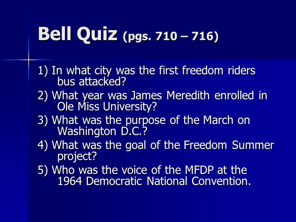 Bell Quiz (pgs. 710 – 716) 1) In what city was the first freedom riders bus attacked