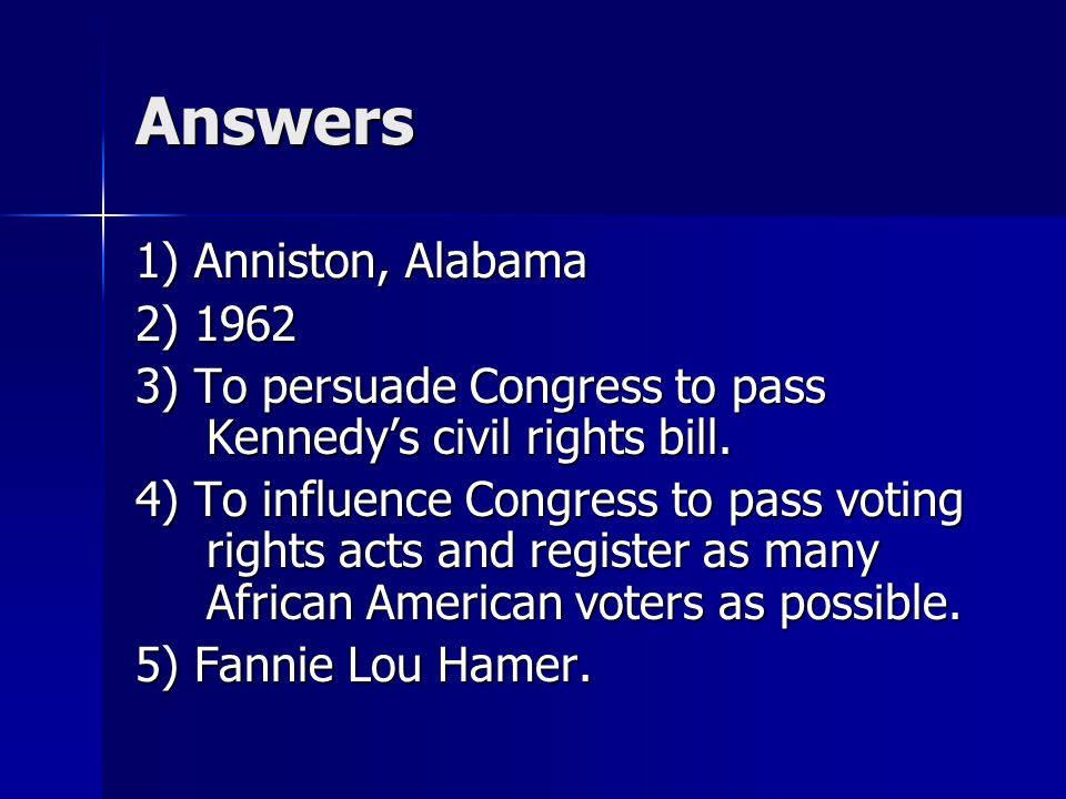 Answers 1) Anniston, Alabama 2) 1962