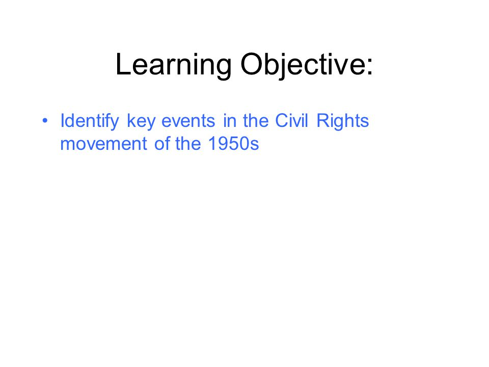 Learning Objective: Identify key events in the Civil Rights movement of the 1950s