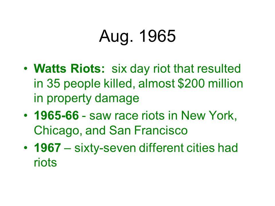 Aug. 1965 Watts Riots: six day riot that resulted in 35 people killed, almost $200 million in property damage.