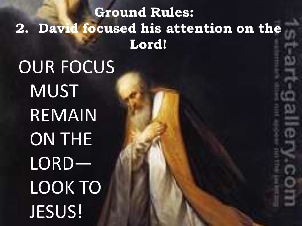 Ground Rules: 2. David focused his attention on the Lord!