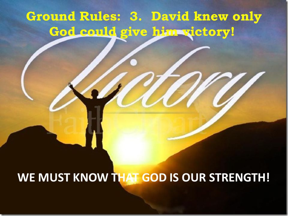 Ground Rules: 3. David knew only God could give him victory!