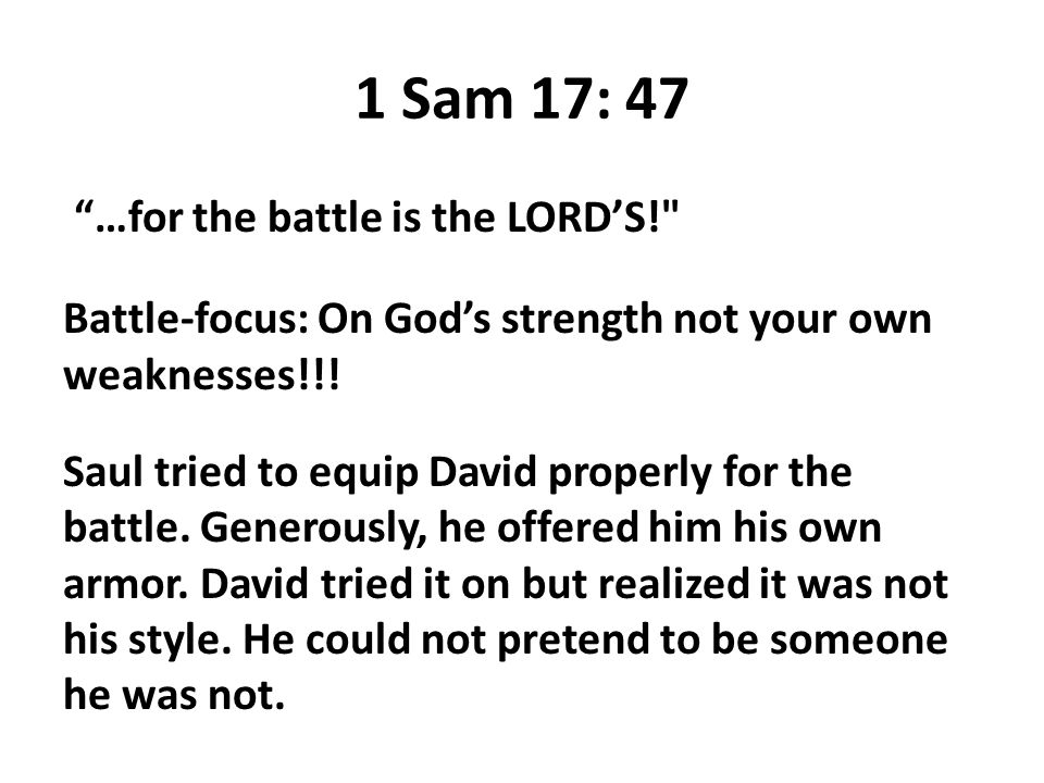 1 Sam 17: 47 …for the battle is the LORD'S!