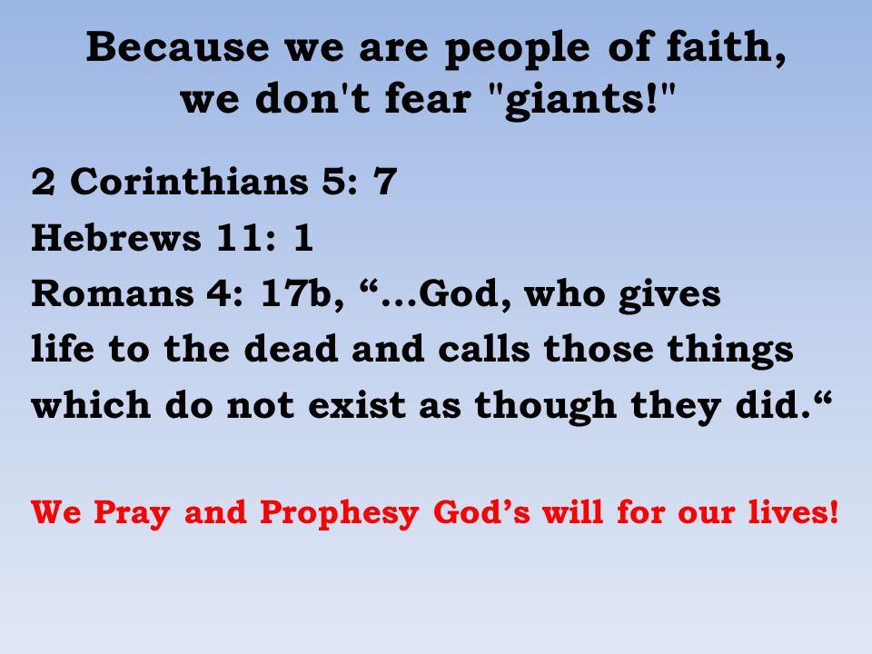 Because we are people of faith, we don t fear giants!