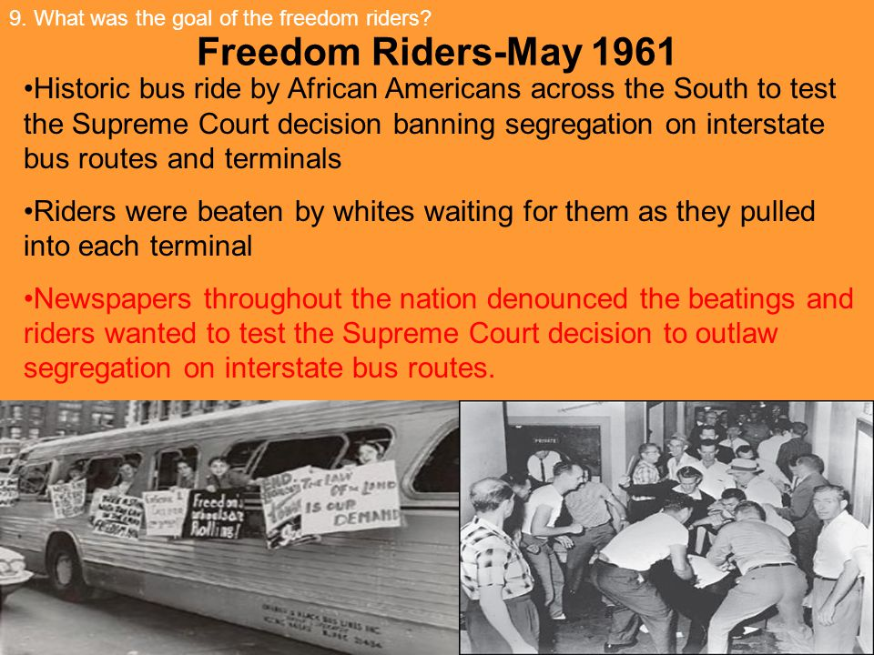 9. What was the goal of the freedom riders