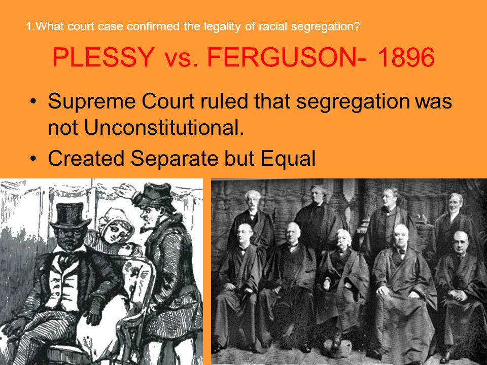 1.What court case confirmed the legality of racial segregation