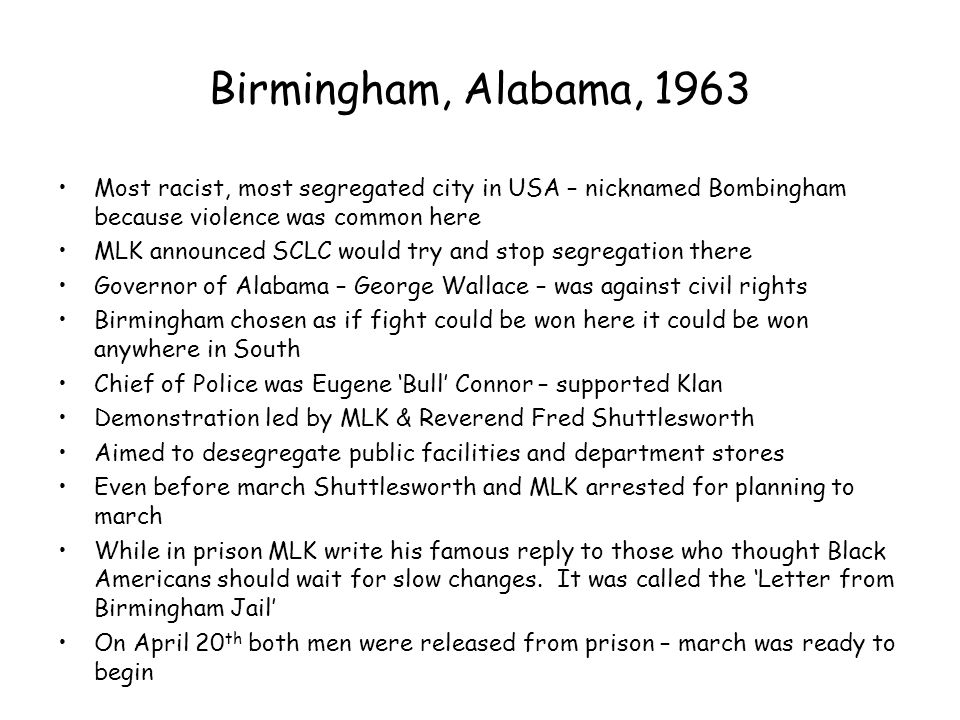 Birmingham, Alabama, 1963 Most racist, most segregated city in USA – nicknamed Bombingham because violence was common here.