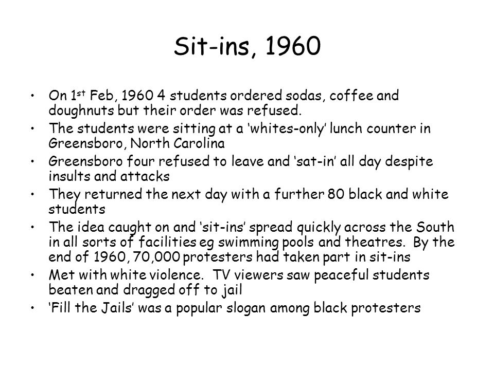 Sit-ins, 1960 On 1st Feb, 1960 4 students ordered sodas, coffee and doughnuts but their order was refused.
