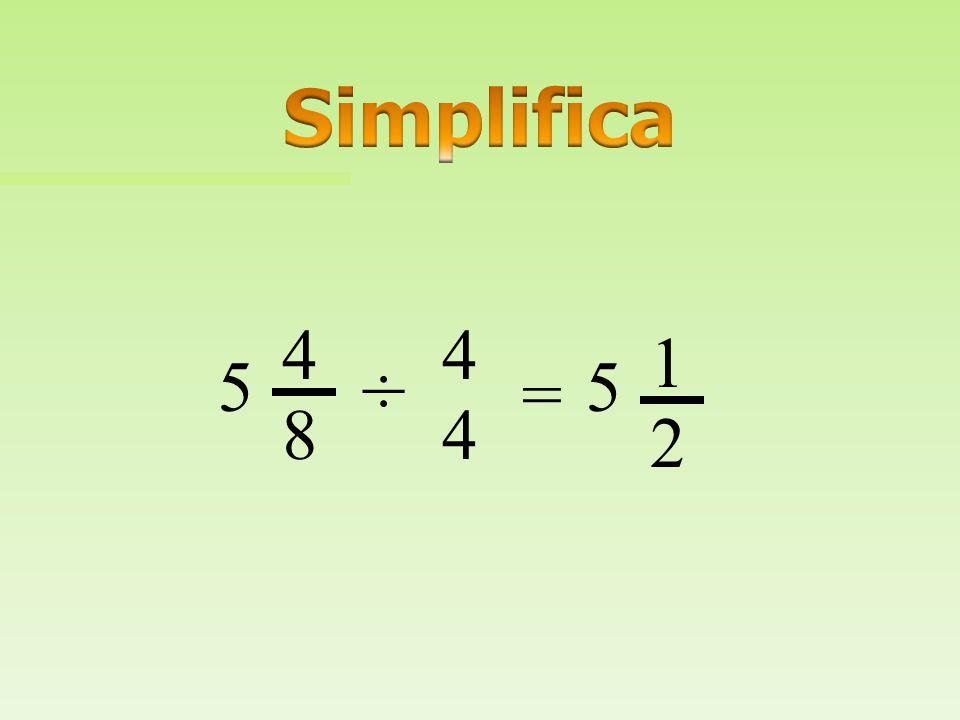 Simplifica 4 4 1 5 ÷ 5 = 8 4 2