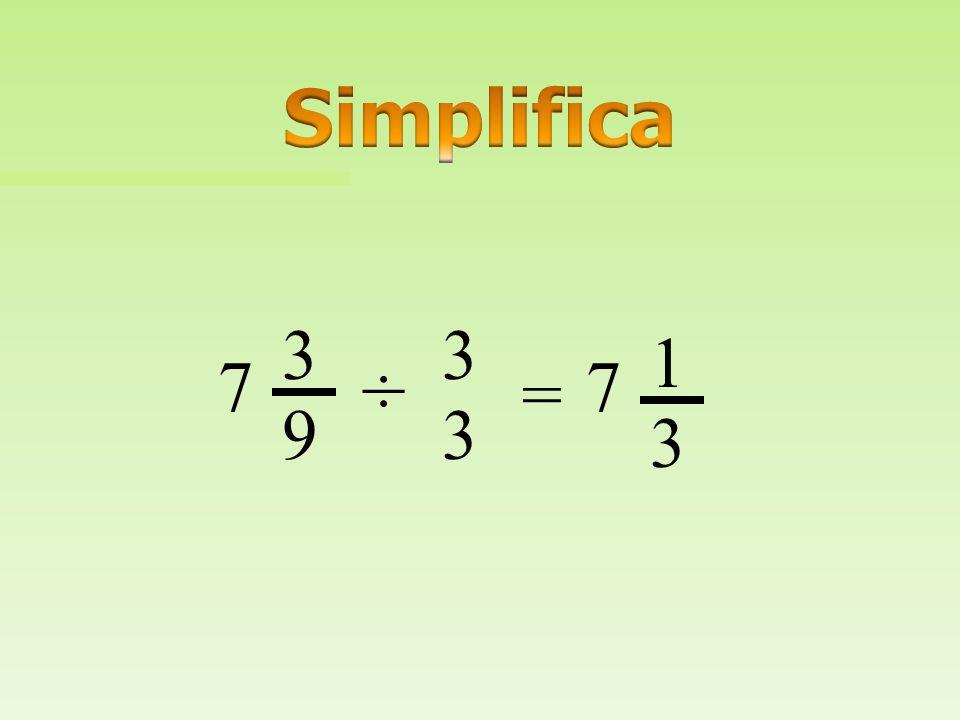 Simplifica 3 3 1 7 ÷ 7 = 9 3 3