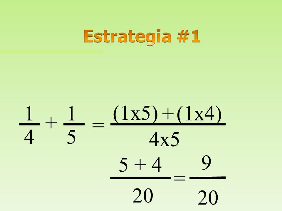 Estrategia #1 1 1 (1x5) + (1x4) + = 4 5 4x5 9 5 + 4 = 20 20