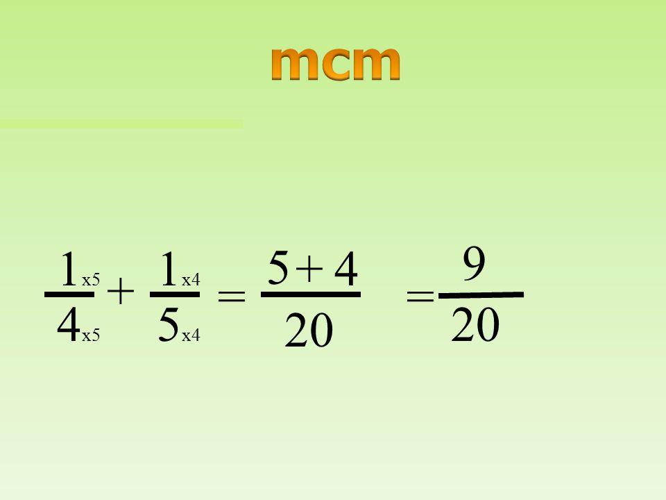 mcm 9 1x5 1x4 5 + 4 + = = 4x5 5x4 20 20