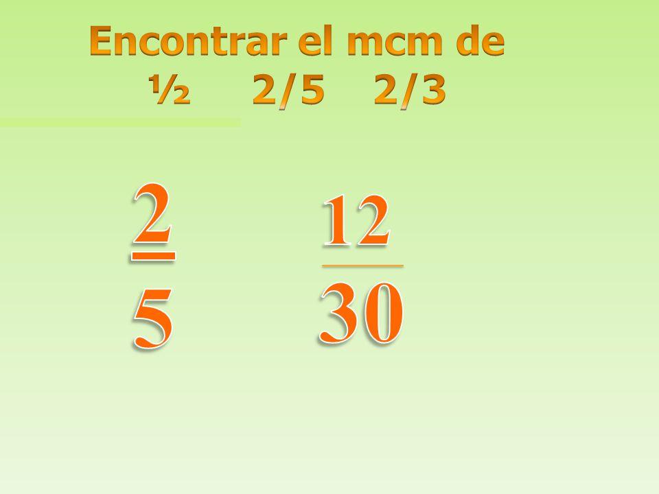 Encontrar el mcm de ½ 2/5 2/3 30 2 5 12