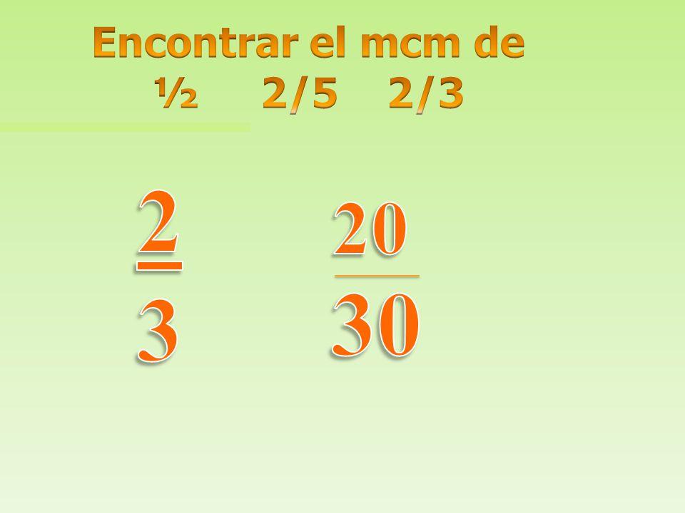 Encontrar el mcm de ½ 2/5 2/3 30 2 3 20