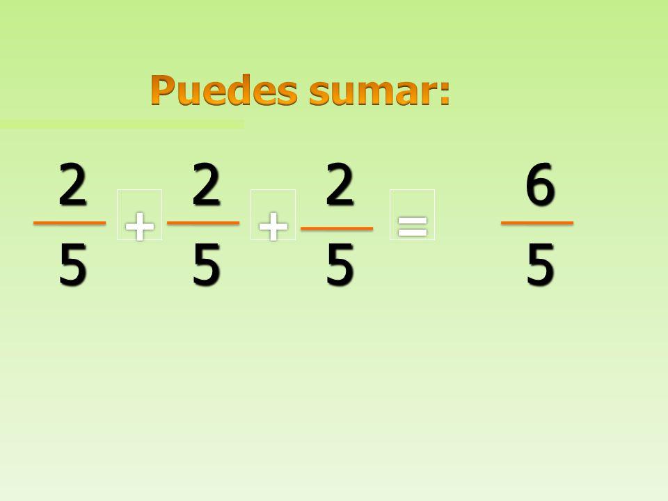 Puedes sumar: 2 2 2 6 5 5 5 5 + + =