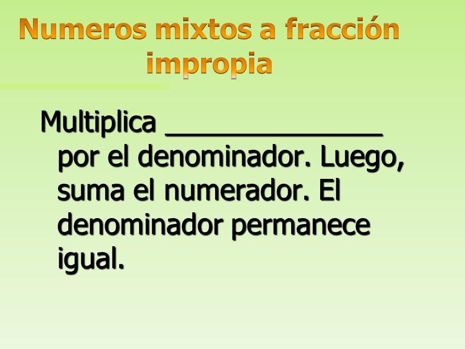 Numeros mixtos a fracción impropia