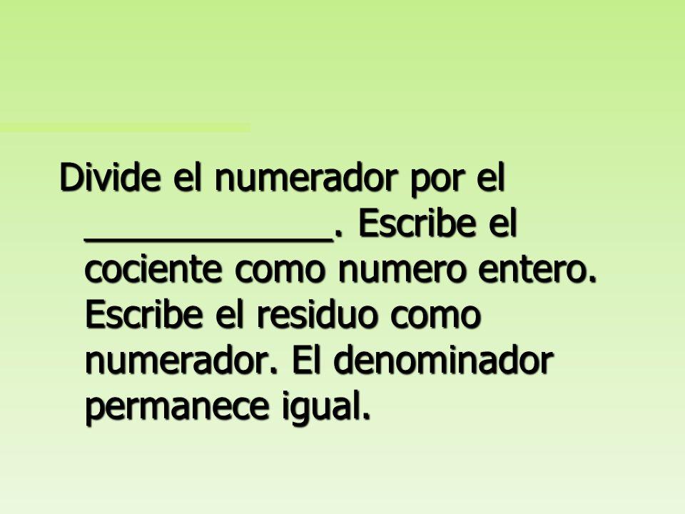Divide el numerador por el ____________
