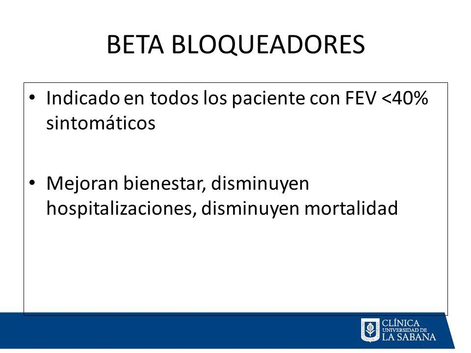 BETA BLOQUEADORES Indicado en todos los paciente con FEV <40% sintomáticos.