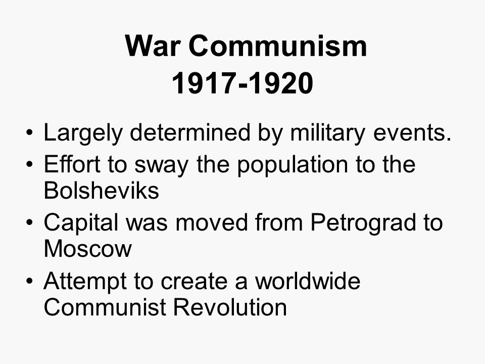 War Communism 1917-1920 Largely determined by military events.