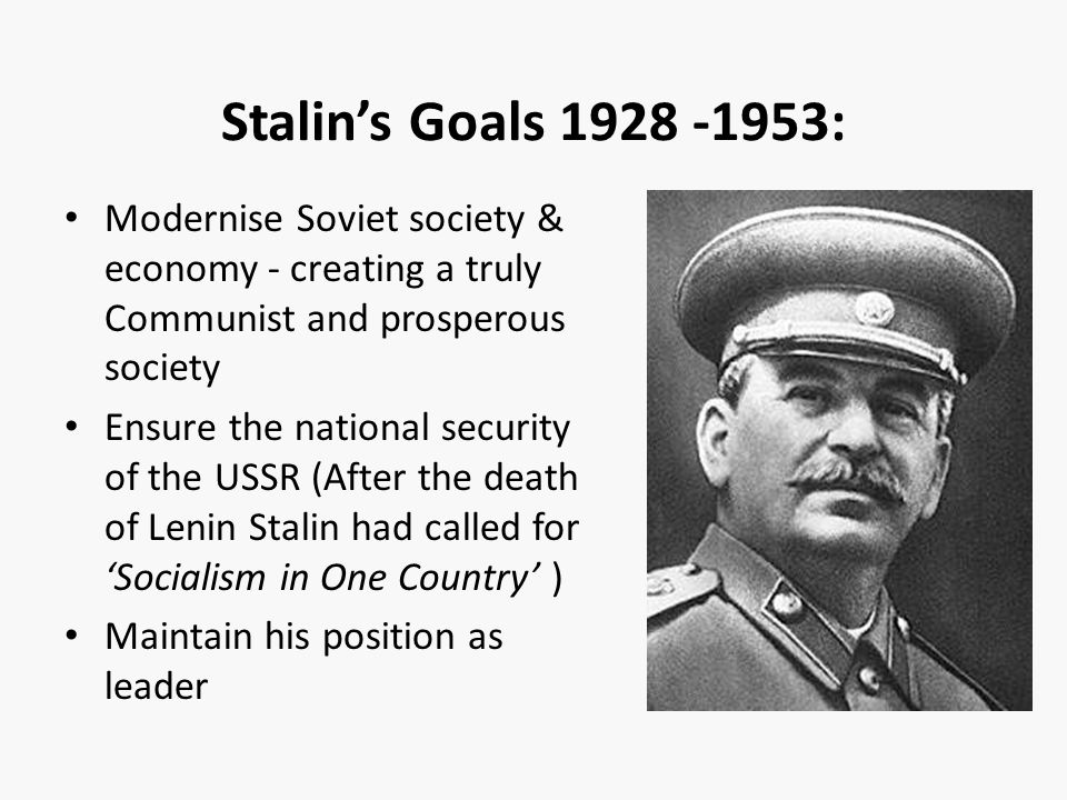 Stalin's Goals 1928 -1953: Modernise Soviet society & economy - creating a truly Communist and prosperous society.