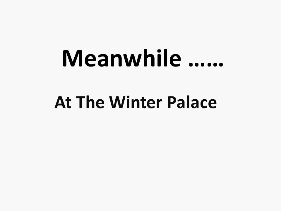Meanwhile …… At The Winter Palace