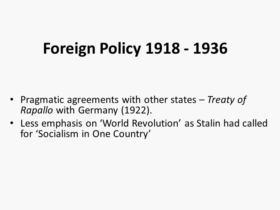 Foreign Policy 1918 - 1936 Pragmatic agreements with other states – Treaty of Rapallo with Germany (1922).