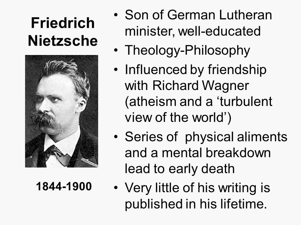 Friedrich Nietzsche Son of German Lutheran minister, well-educated